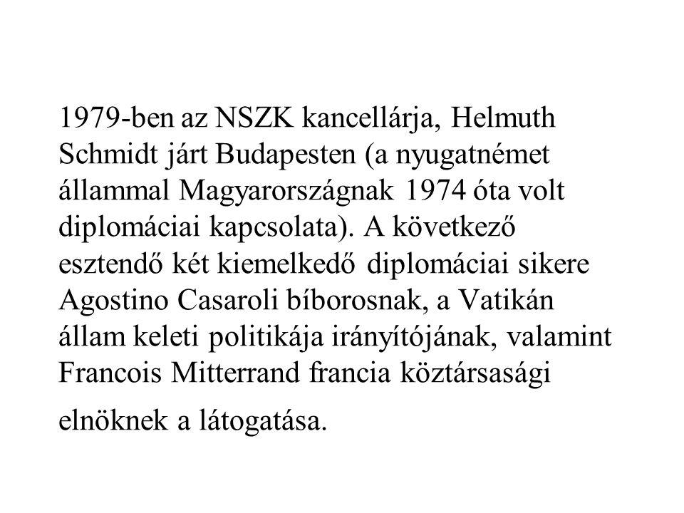 1979-ben az NSZK kancellárja, Helmuth Schmidt járt Budapesten (a nyugatnémet állammal Magyarországnak 1974 óta volt diplomáciai kapcsolata). A követke