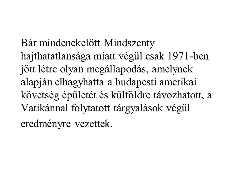 Bár mindenekelőtt Mindszenty hajthatatlansága miatt végül csak 1971-ben jött létre olyan megállapodás, amelynek alapján elhagyhatta a budapesti amerik