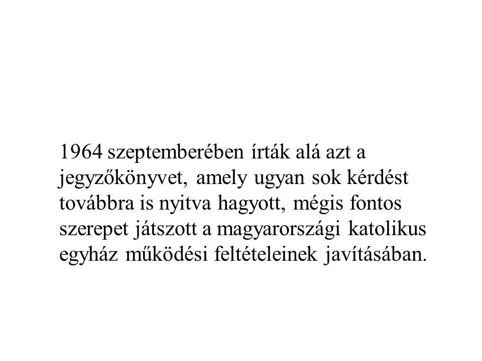 1964 szeptemberében írták alá azt a jegyzőkönyvet, amely ugyan sok kérdést továbbra is nyitva hagyott, mégis fontos szerepet játszott a magyarországi