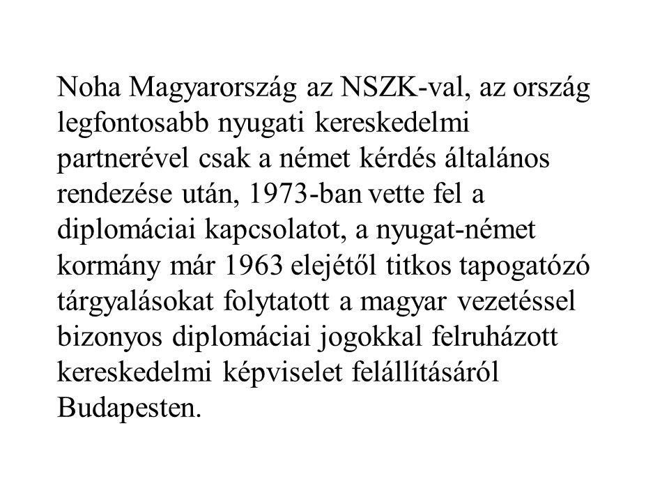Noha Magyarország az NSZK-val, az ország legfontosabb nyugati kereskedelmi partnerével csak a német kérdés általános rendezése után, 1973-ban vette fe
