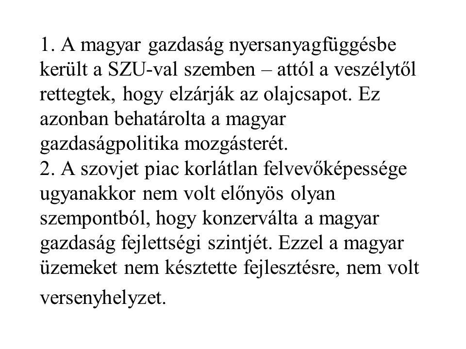 1. A magyar gazdaság nyersanyagfüggésbe került a SZU-val szemben – attól a veszélytől rettegtek, hogy elzárják az olajcsapot. Ez azonban behatárolta a