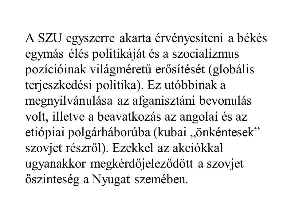 A SZU egyszerre akarta érvényesíteni a békés egymás élés politikáját és a szocializmus pozícióinak világméretű erősítését (globális terjeszkedési poli