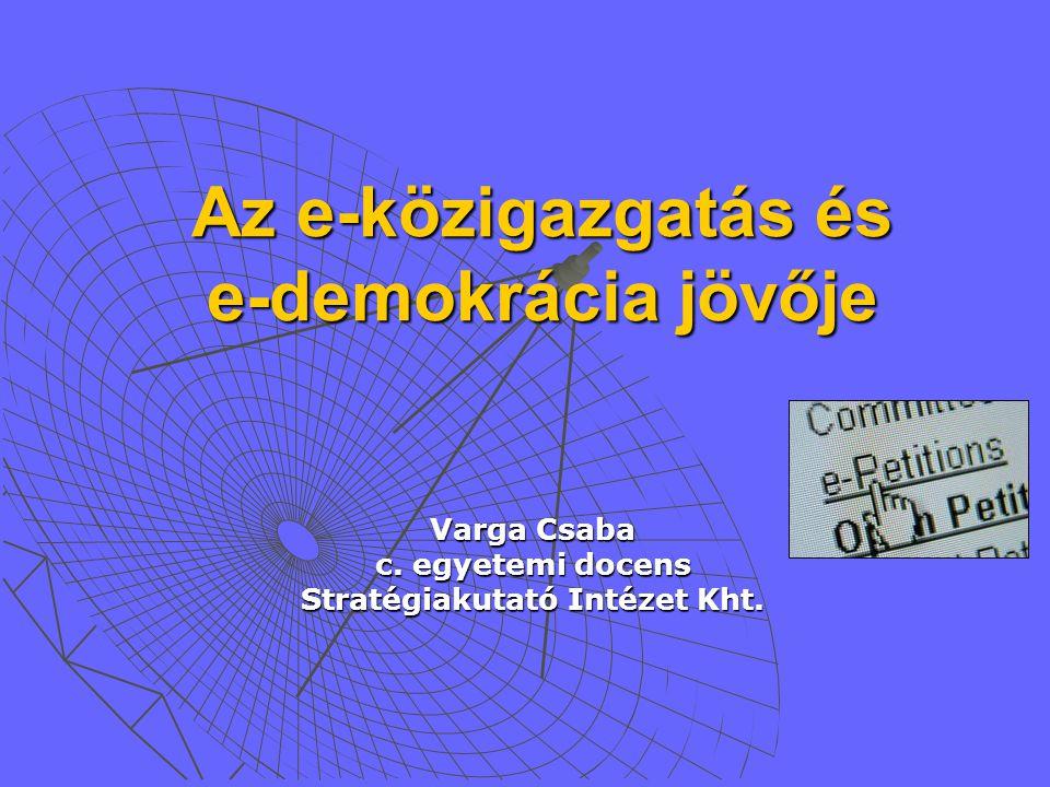 Az e-közigazgatás és e-demokrácia jövője Varga Csaba c.