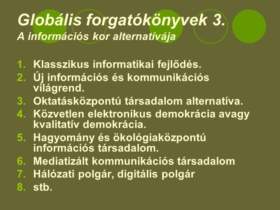 Globális forgatókönyvek 3. A információs kor alternatívája 1.Klasszikus informatikai fejlődés.