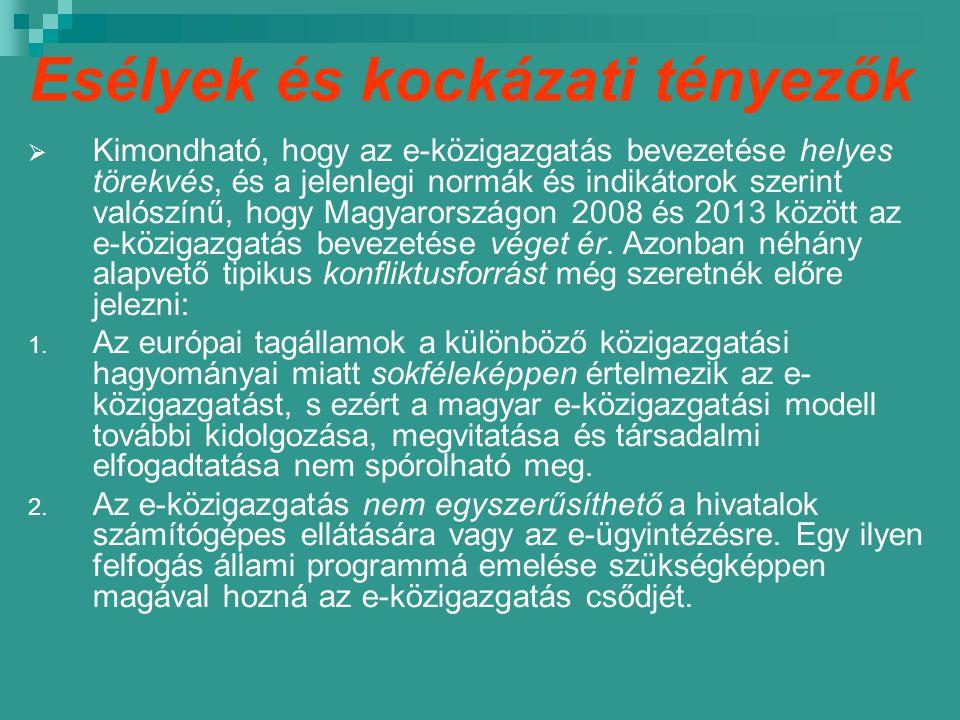 Esélyek és kockázati tényezők  Kimondható, hogy az e-közigazgatás bevezetése helyes törekvés, és a jelenlegi normák és indikátorok szerint valószínű, hogy Magyarországon 2008 és 2013 között az e-közigazgatás bevezetése véget ér.
