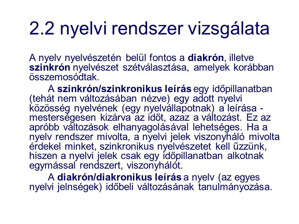 2.2 nyelvi rendszer vizsgálata A nyelv nyelvészetén belül fontos a diakrón, illetve szinkrón nyelvészet szétválasztása, amelyek korábban összemosódtak