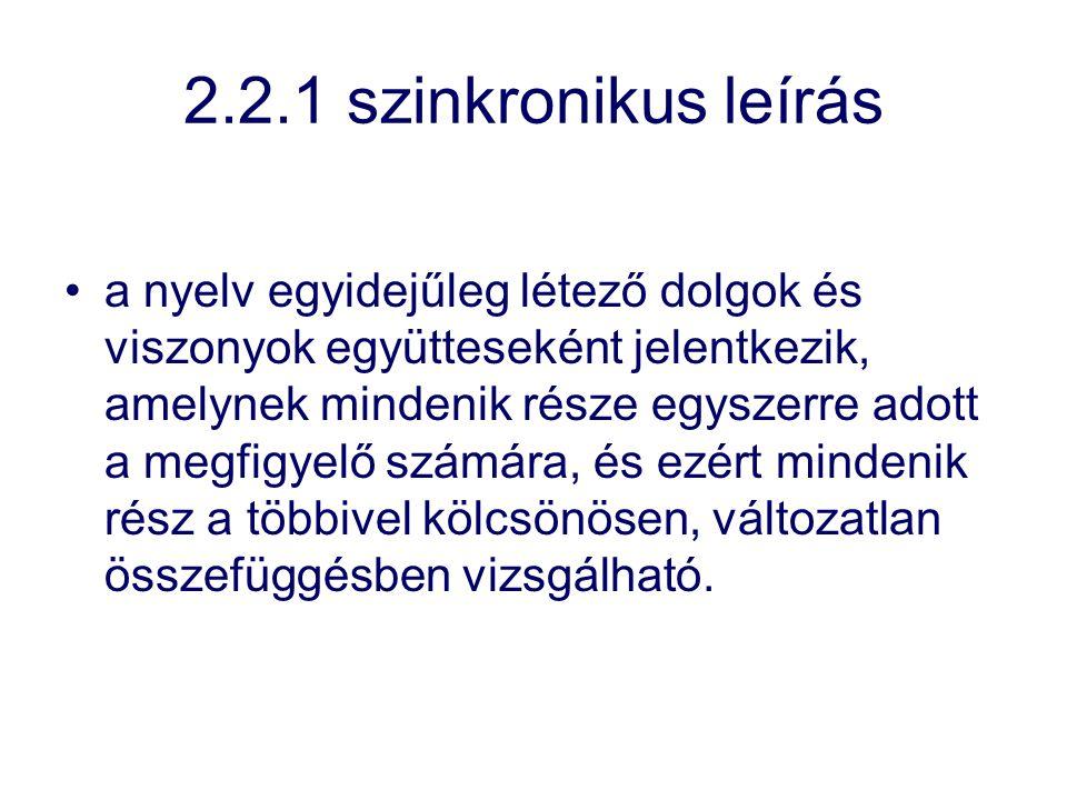 2.2.1 szinkronikus leírás a nyelv egyidejűleg létező dolgok és viszonyok együtteseként jelentkezik, amelynek mindenik része egyszerre adott a megfigye