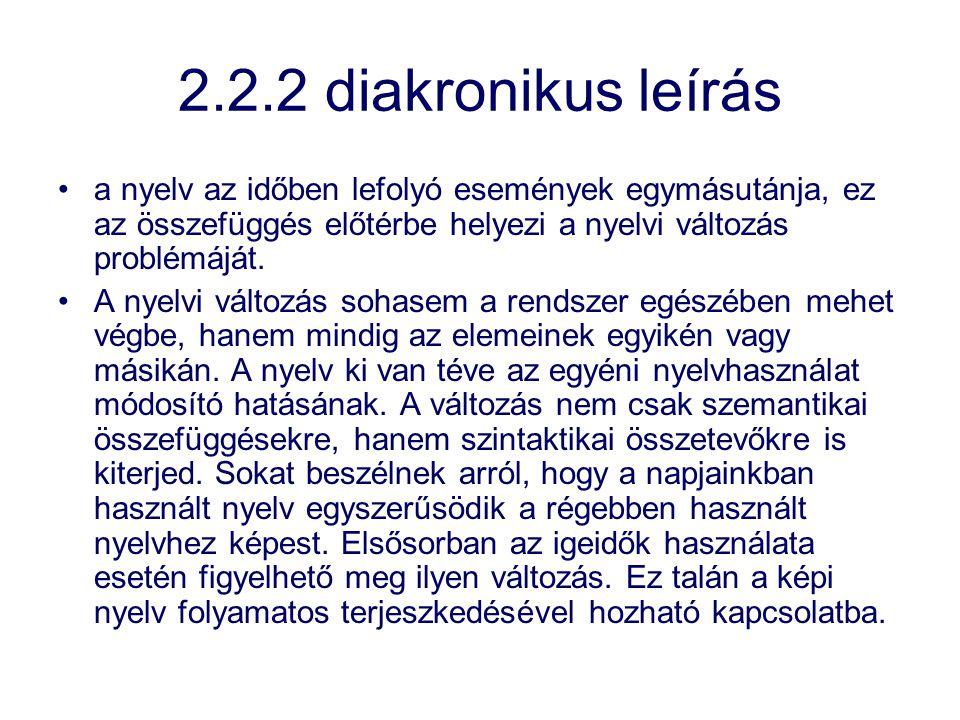 2.2.2 diakronikus leírás a nyelv az időben lefolyó események egymásutánja, ez az összefüggés előtérbe helyezi a nyelvi változás problémáját. A nyelvi