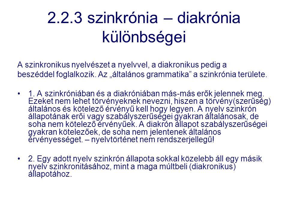 """2.2.3 szinkrónia – diakrónia különbségei A szinkronikus nyelvészet a nyelvvel, a diakronikus pedig a beszéddel foglalkozik. Az """"általános grammatika"""""""
