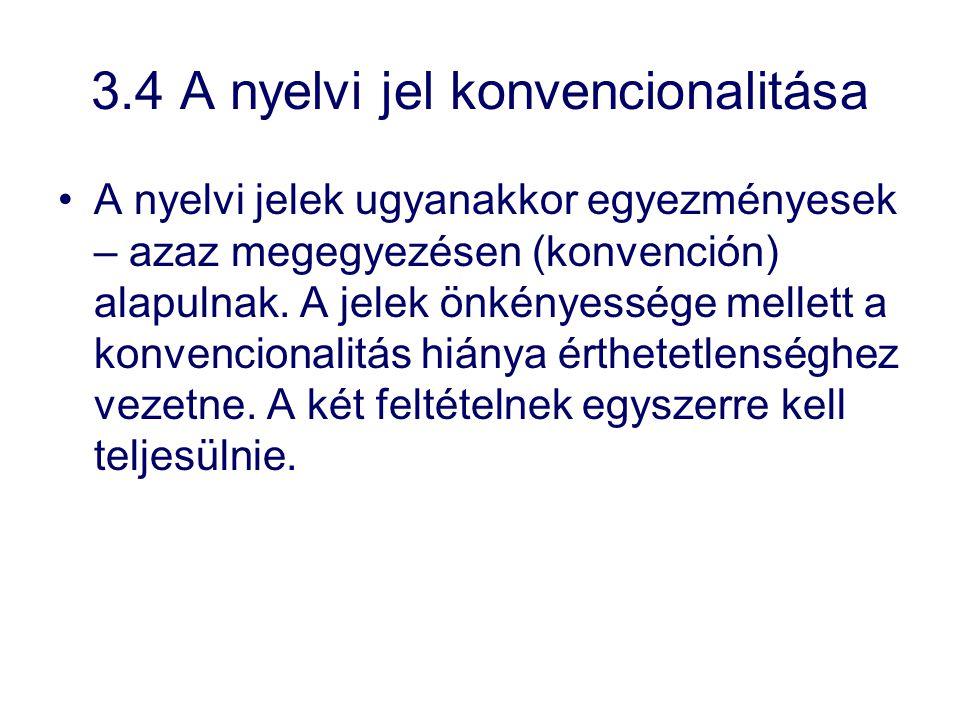 3.4 A nyelvi jel konvencionalitása A nyelvi jelek ugyanakkor egyezményesek – azaz megegyezésen (konvención) alapulnak. A jelek önkényessége mellett a