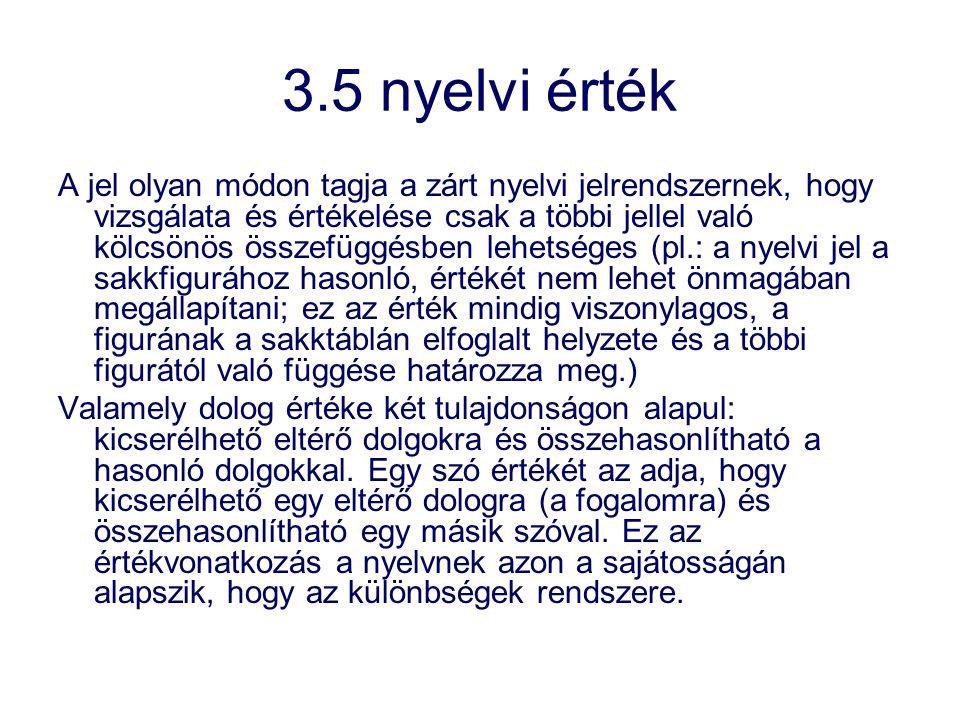 3.5 nyelvi érték A jel olyan módon tagja a zárt nyelvi jelrendszernek, hogy vizsgálata és értékelése csak a többi jellel való kölcsönös összefüggésben