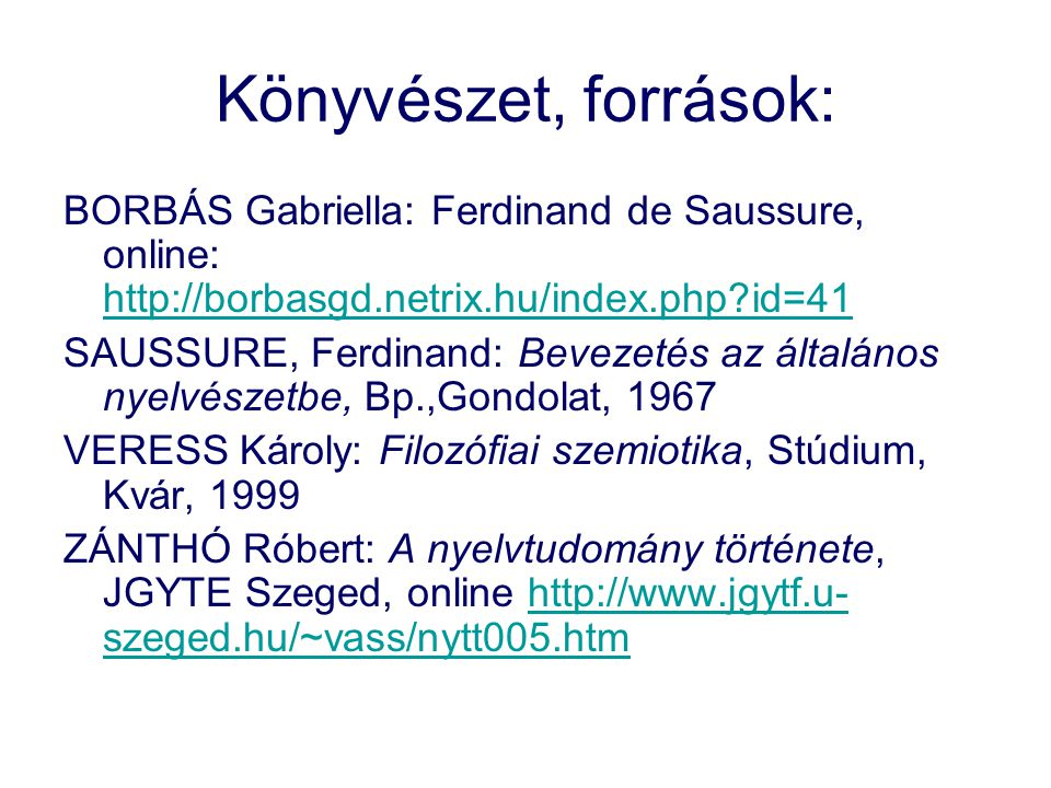 Könyvészet, források: BORBÁS Gabriella: Ferdinand de Saussure, online: http://borbasgd.netrix.hu/index.php?id=41 http://borbasgd.netrix.hu/index.php?i
