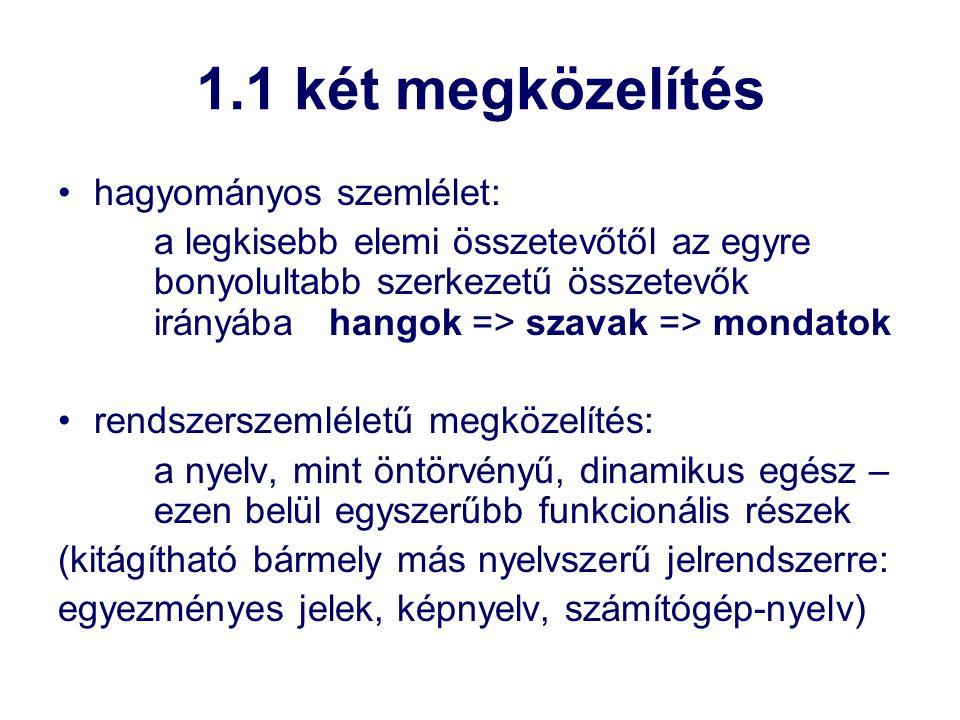 1.2 Morris három megközelítése a szemiózis három dimenziója szerint formalista (szintaktikai) megközelítés: csak formai szempontokat vesz figyelembe (nem kérdez rá a tartalmi, értelmi vonatkozásokra) empirista (szemantikai) megközelítés: a szemantikai aspektust használja pragmatista megközelítés: a nyelvhasználat szempontjából vizsgálja a kérdést