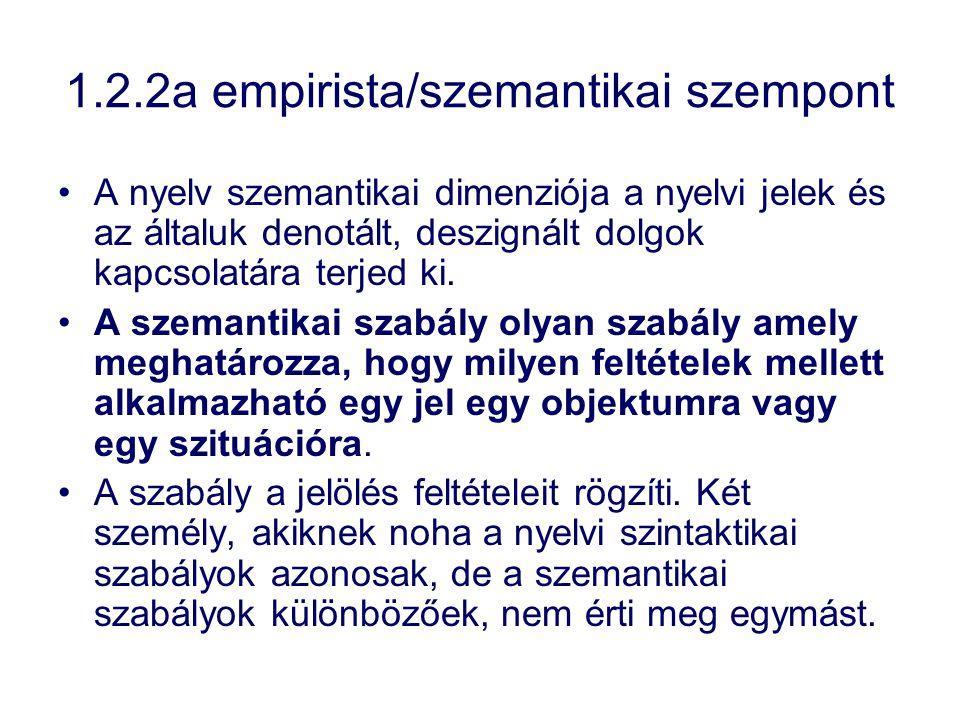 1.2.2a empirista/szemantikai szempont A nyelv szemantikai dimenziója a nyelvi jelek és az általuk denotált, deszignált dolgok kapcsolatára terjed ki.