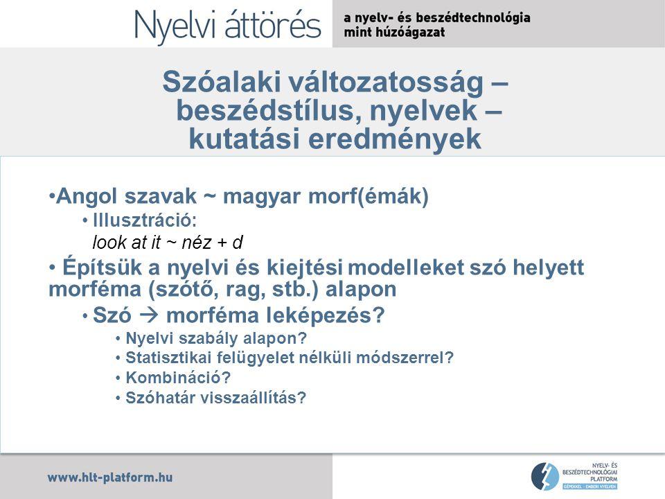 Szóalaki változatosság – beszédstílus, nyelvek Morféma alapú rendszerek Szófelismerési pontosság % Hibacsökkenés % Spontán Sajtótájékoztató Hírműsor Tisztán statisztikai (MB) morf-alapú rendszerek javulása Akusztikus adaptáció hatása Sp.