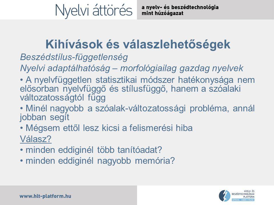 Kihívások és válaszlehetőségek Beszédstílus-függetlenség Nyelvi adaptálhatóság – morfológiailag gazdag nyelvek A nyelvfüggetlen statisztikai módszer h