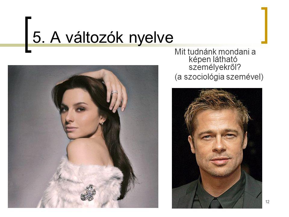 12 5. A változók nyelve Mit tudnánk mondani a képen látható személyekről? (a szociológia szemével)