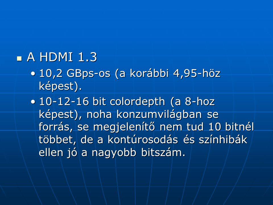 A HDMI 1.3 A HDMI 1.3 10,2 GBps-os (a korábbi 4,95-höz képest).10,2 GBps-os (a korábbi 4,95-höz képest). 10-12-16 bit colordepth (a 8-hoz képest), noh