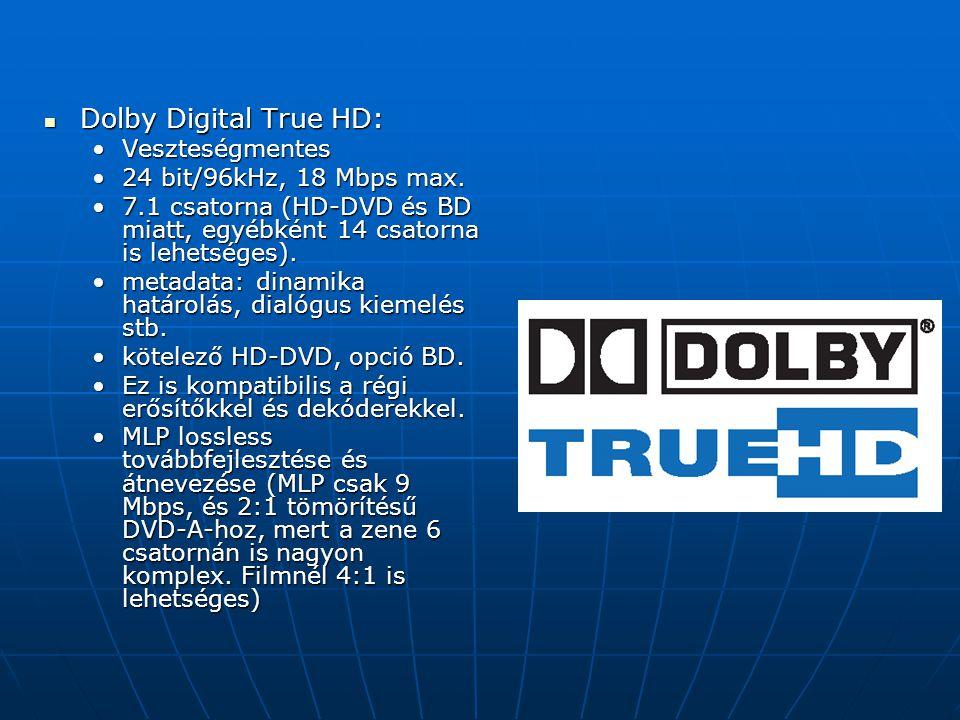 Dolby Digital True HD: Dolby Digital True HD: VeszteségmentesVeszteségmentes 24 bit/96kHz, 18 Mbps max.24 bit/96kHz, 18 Mbps max. 7.1 csatorna (HD-DVD