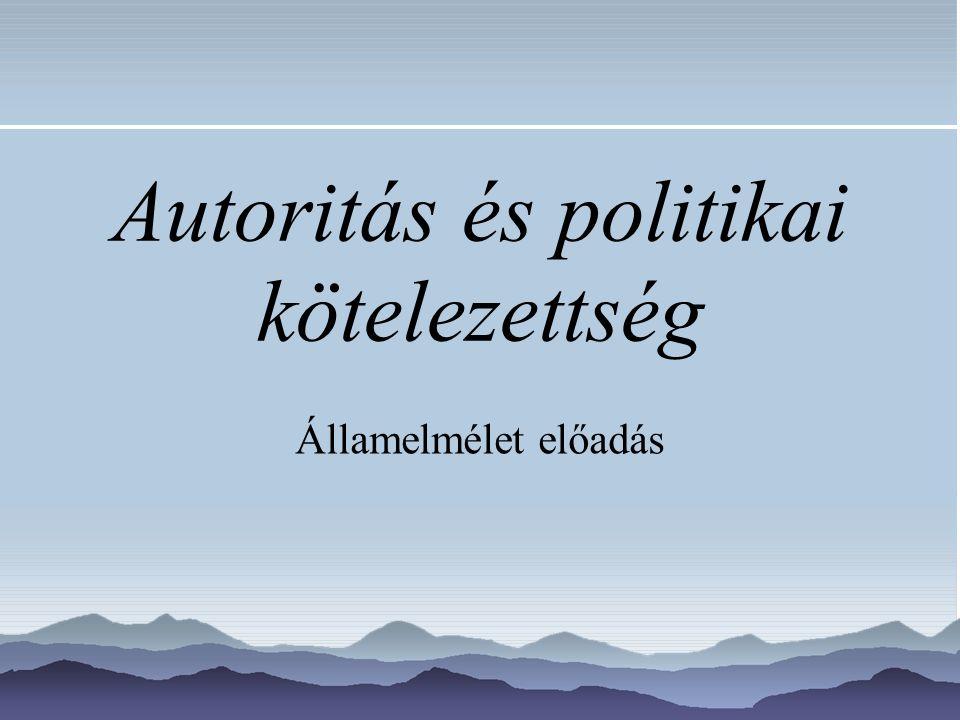 Autoritás és politikai kötelezettség Államelmélet előadás