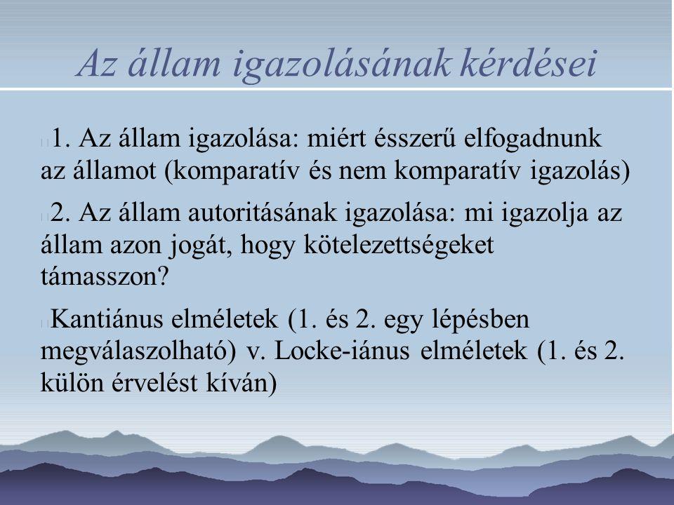 Az állam igazolásának kérdései 1. Az állam igazolása: miért ésszerű elfogadnunk az államot (komparatív és nem komparatív igazolás) 2. Az állam autorit