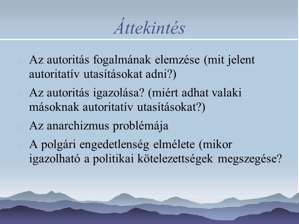 Áttekintés Az autoritás fogalmának elemzése (mit jelent autoritatív utasításokat adni?) Az autoritás igazolása? (miért adhat valaki másoknak autoritat