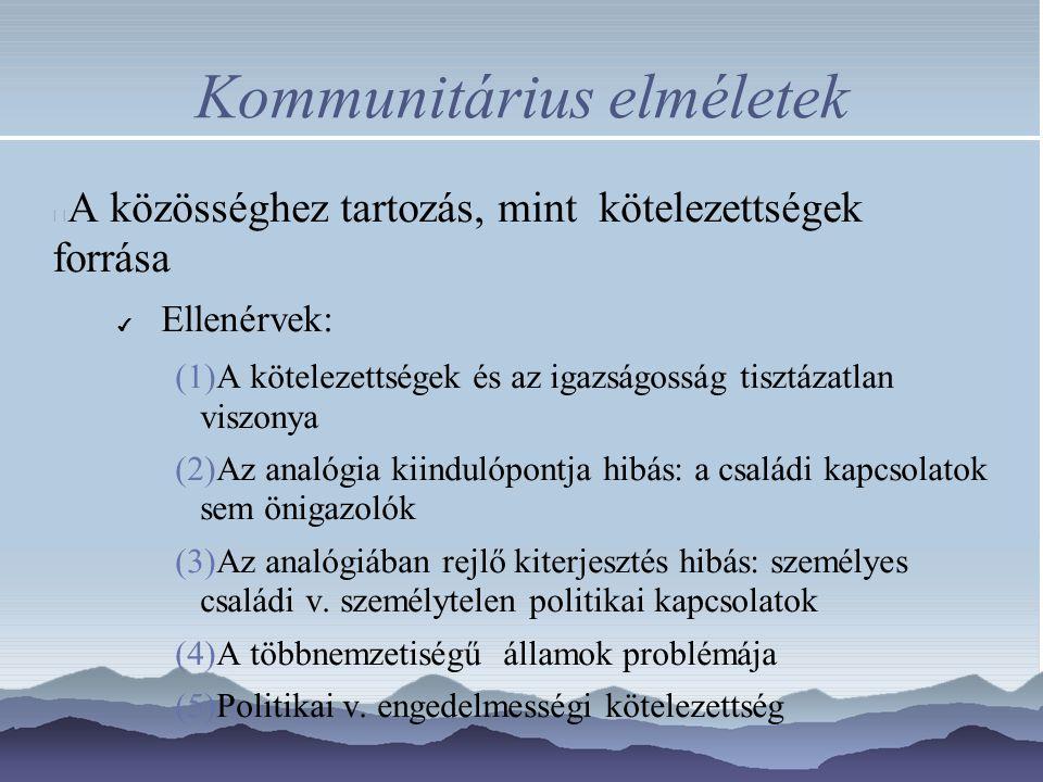 Kommunitárius elméletek A közösséghez tartozás, mint kötelezettségek forrása ✔ Ellenérvek: (1)A kötelezettségek és az igazságosság tisztázatlan viszon