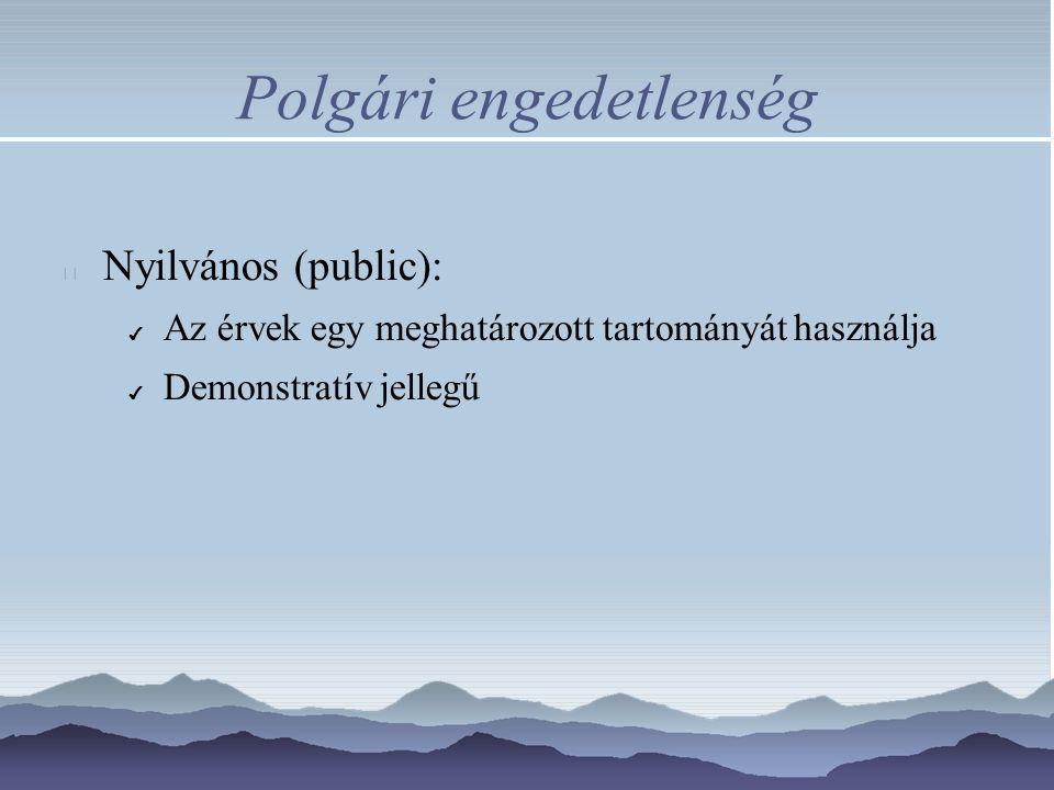 Polgári engedetlenség Nyilvános (public): ✔ Az érvek egy meghatározott tartományát használja ✔ Demonstratív jellegű