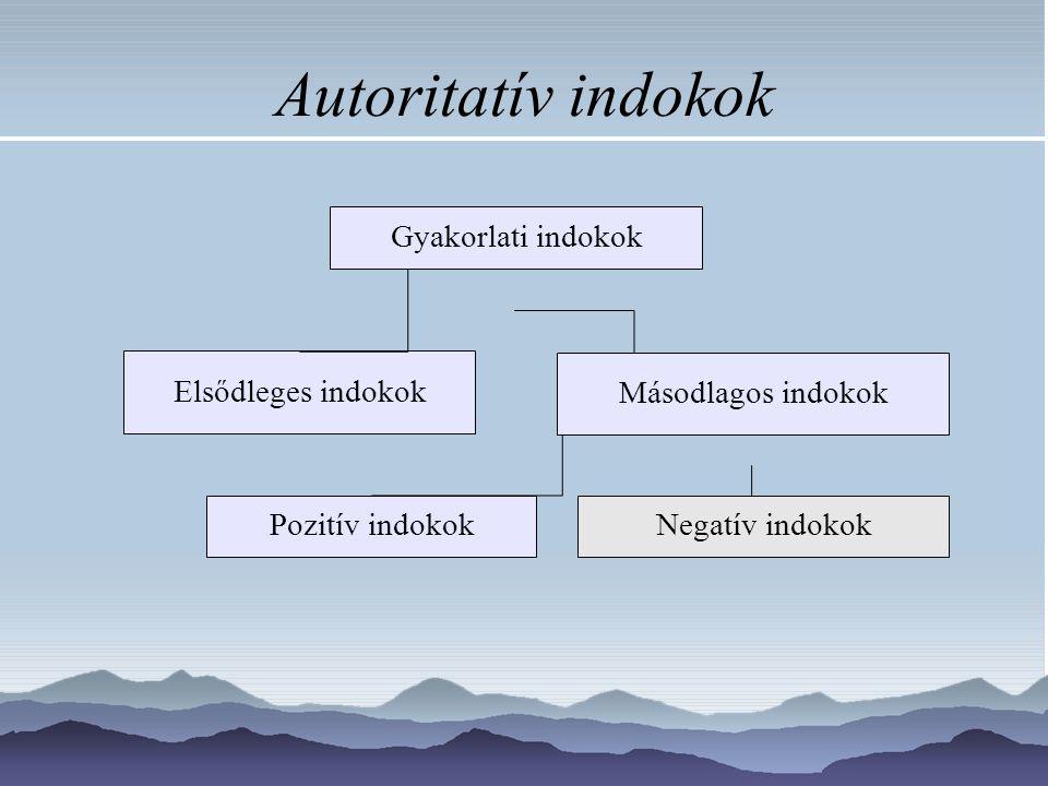 Autoritatív indokok Gyakorlati indokok Elsődleges indokok Másodlagos indokok Pozitív indokokNegatív indokok