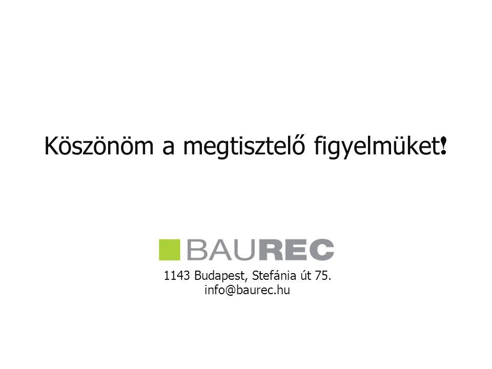 Köszönöm a megtisztelő figyelmüket ! 1143 Budapest, Stefánia út 75. info@baurec.hu