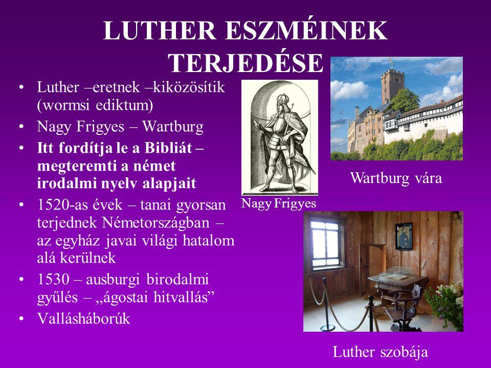 LUTHER ESZMÉINEK TERJEDÉSE Luther –eretnek –kiközösítik (wormsi ediktum) Nagy Frigyes – Wartburg Itt fordítja le a Bibliát – megteremti a német irodal