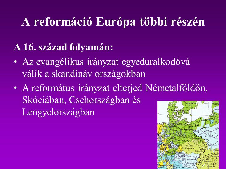 A reformáció Európa többi részén A 16. század folyamán: Az evangélikus irányzat egyeduralkodóvá válik a skandináv országokban A református irányzat el