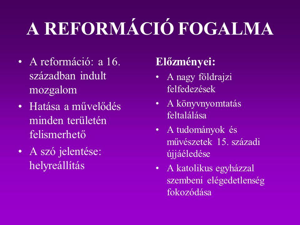 A REFORMÁCIÓ FOGALMA A reformáció: a 16. században indult mozgalom Hatása a művelődés minden területén felismerhető A szó jelentése: helyreállítás Elő