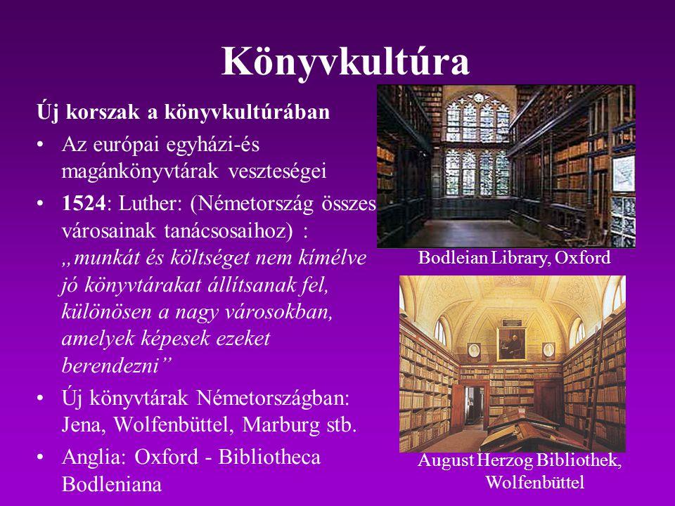 Könyvkultúra Új korszak a könyvkultúrában Az európai egyházi-és magánkönyvtárak veszteségei 1524: Luther: (Németország összes városainak tanácsosaihoz