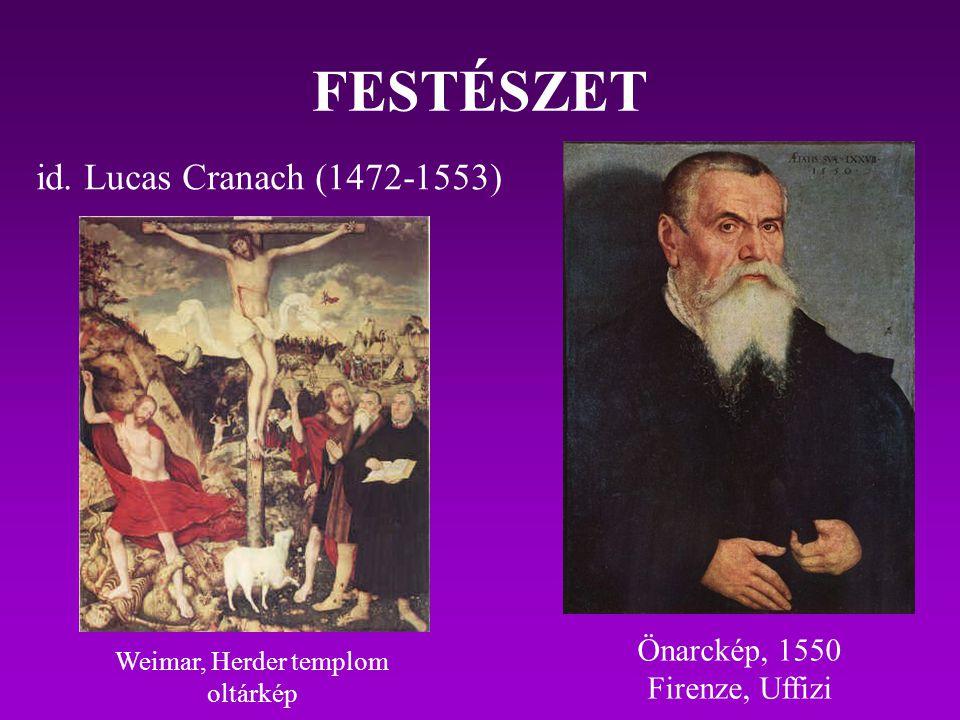 FESTÉSZET id. Lucas Cranach (1472-1553) Önarckép, 1550 Firenze, Uffizi Weimar, Herder templom oltárkép