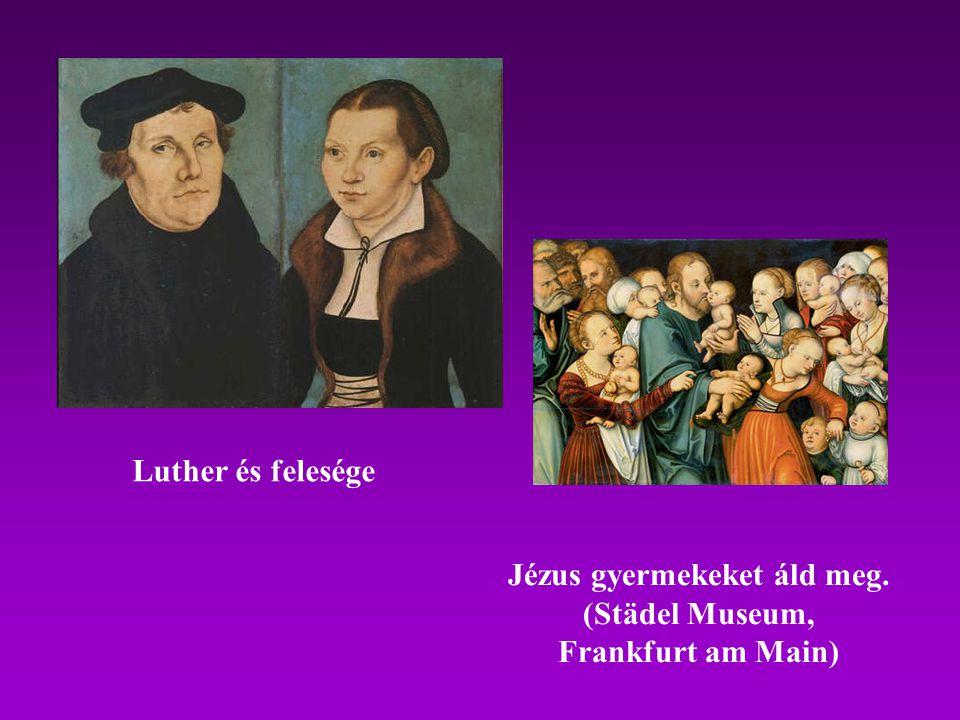 Luther és felesége Jézus gyermekeket áld meg. (Städel Museum, Frankfurt am Main)