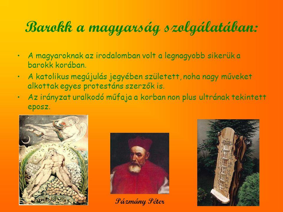 Barokk a magyarság szolgálatában: A magyaroknak az irodalomban volt a legnagyobb sikerük a barokk korában. A katolikus megújulás jegyében született, n
