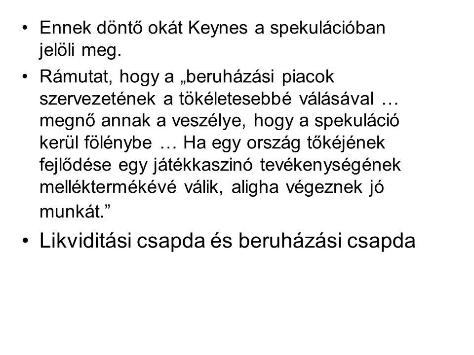 """Ennek döntő okát Keynes a spekulációban jelöli meg. Rámutat, hogy a """"beruházási piacok szervezetének a tökéletesebbé válásával … megnő annak a veszély"""