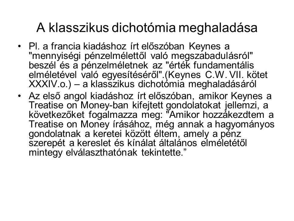 A klasszikus dichotómia meghaladása Pl. a francia kiadáshoz írt előszóban Keynes a