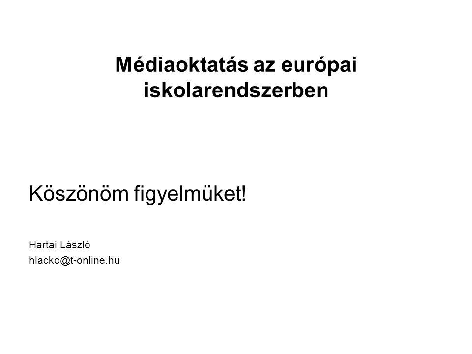 Médiaoktatás az európai iskolarendszerben Köszönöm figyelmüket! Hartai László hlacko@t-online.hu