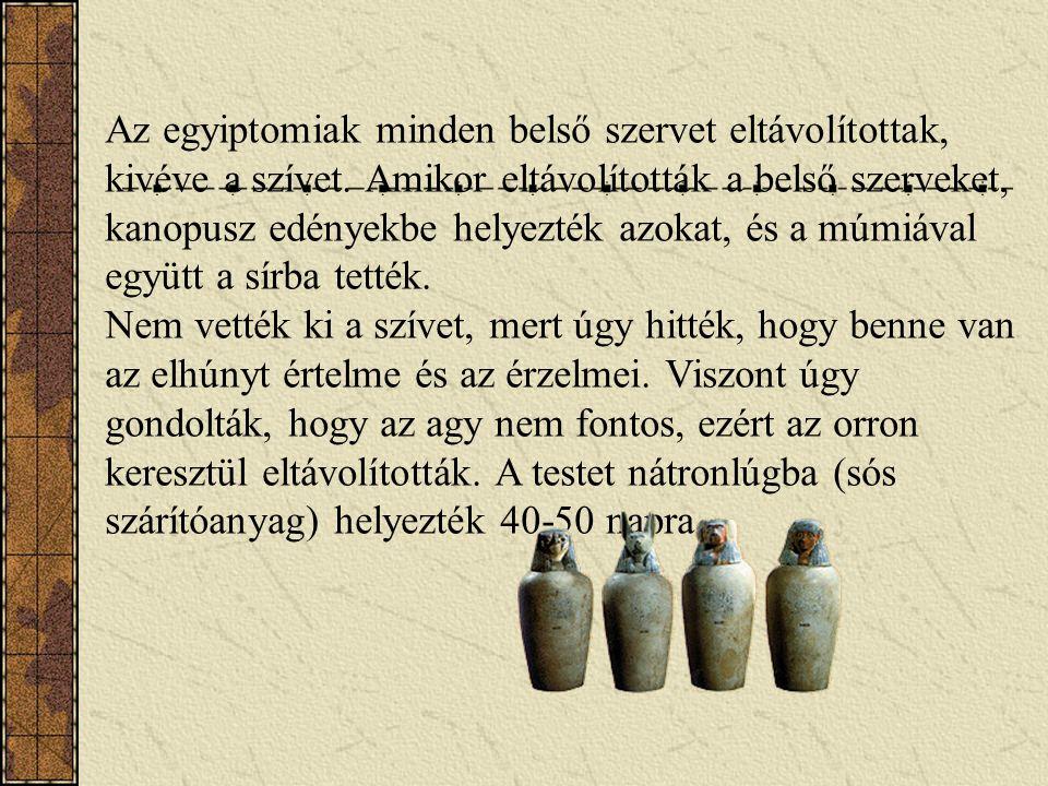 Múmiák Azok az egyiptomiak akik megengedhették maguknak, mumifikáltatták holttestüket. Hitük szerint a test tartósítása által volt csak esélyük a túlv