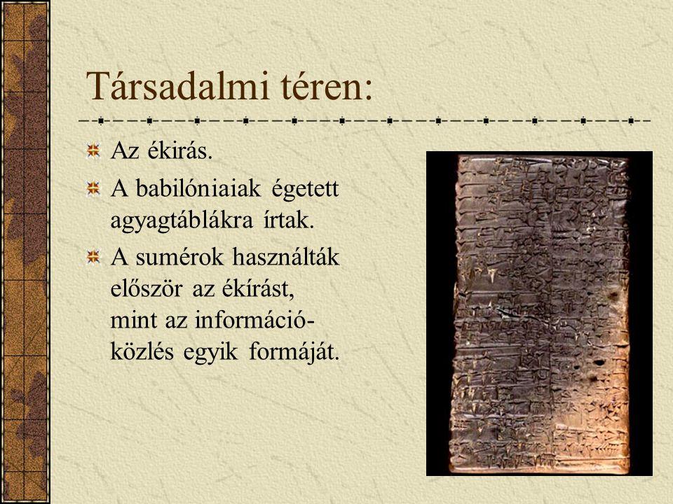Társadalmi téren: Az ékirás.A babilóniaiak égetett agyagtáblákra írtak.