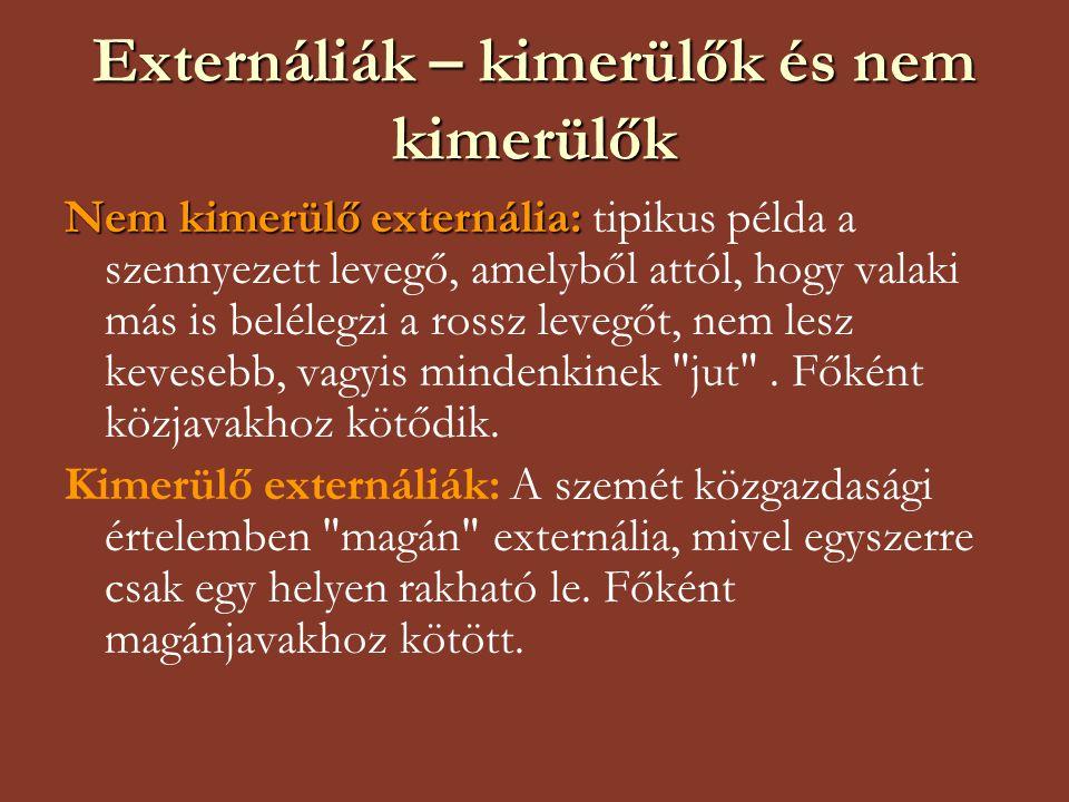 Externáliák – kimerülők és nem kimerülők Nem kimerülő externália: Nem kimerülő externália: tipikus példa a szennyezett levegő, amelyből attól, hogy valaki más is belélegzi a rossz levegőt, nem lesz kevesebb, vagyis mindenkinek jut .