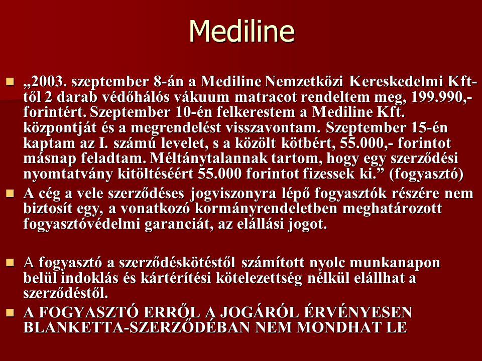 """Mediline """"2003. szeptember 8-án a Mediline Nemzetközi Kereskedelmi Kft- től 2 darab védőhálós vákuum matracot rendeltem meg, 199.990,- forintért. Szep"""