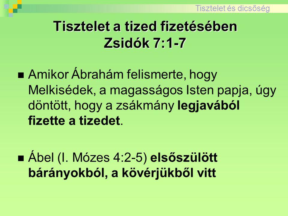 Tisztelet és dicsőség Amikor Ábrahám felismerte, hogy Melkisédek, a magasságos Isten papja, úgy döntött, hogy a zsákmány legjavából fizette a tizedet.