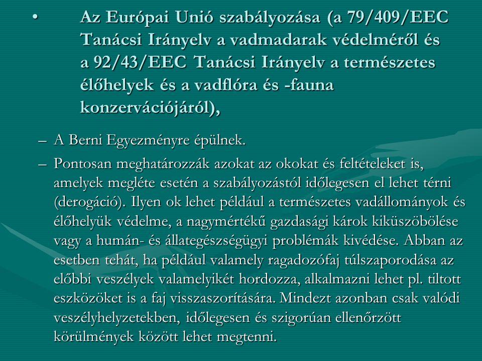 Az Európai Unió szabályozása (a 79/409/EEC Tanácsi Irányelv a vadmadarak védelméről és a 92/43/EEC Tanácsi Irányelv a természetes élőhelyek és a vadfl