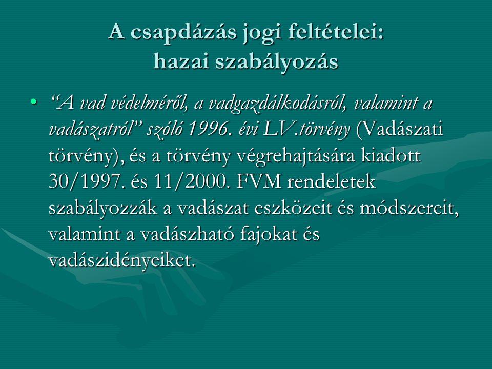 """A csapdázás jogi feltételei: hazai szabályozás """"A vad védelméről, a vadgazdálkodásról, valamint a vadászatról"""" szóló 1996. évi LV.törvény (Vadászati t"""