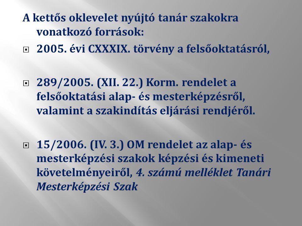 A kettős oklevelet nyújtó tanár szakokra vonatkozó források:  2005.