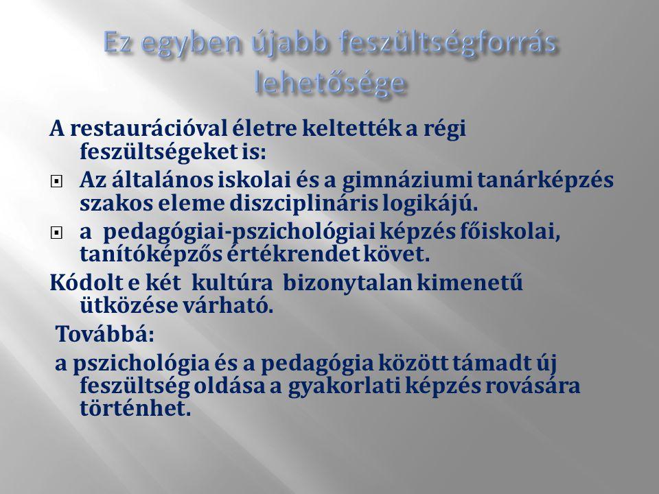 A restaurációval életre keltették a régi feszültségeket is:  Az általános iskolai és a gimnáziumi tanárképzés szakos eleme diszciplináris logikájú.