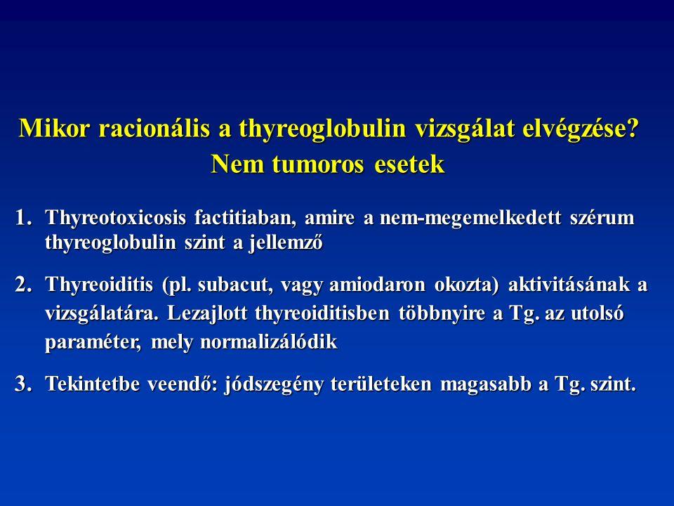 Mikor racionális a thyreoglobulin vizsgálat elvégzése? Nem tumoros esetek 1. Thyreotoxicosis factitiaban, amire a nem-megemelkedett szérum thyreoglobu